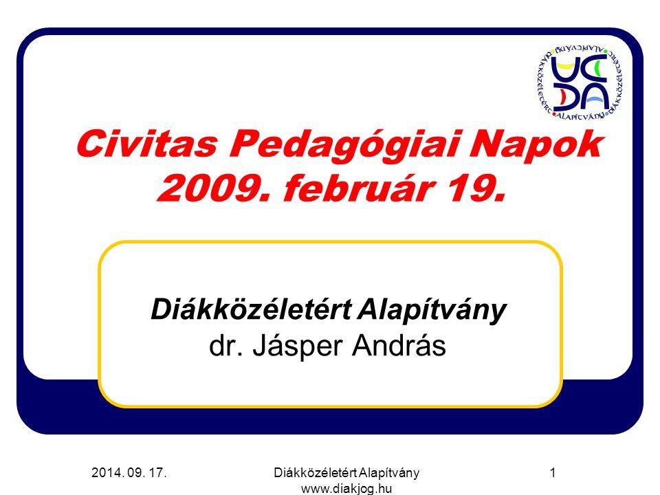 2014. 09. 17.Diákközéletért Alapítvány www.diakjog.hu 1 Diákközéletért Alapítvány dr. Jásper András Civitas Pedagógiai Napok 2009. február 19.