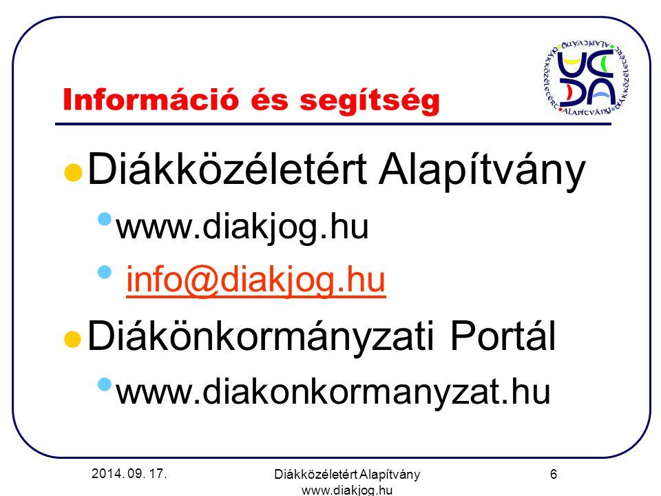 2014. 09. 17. Diákközéletért Alapítvány www.diakjog.hu 6 Információ és segítség Diákközéletért Alapítvány www.diakjog.hu info@diakjog.hu Diákönkormány