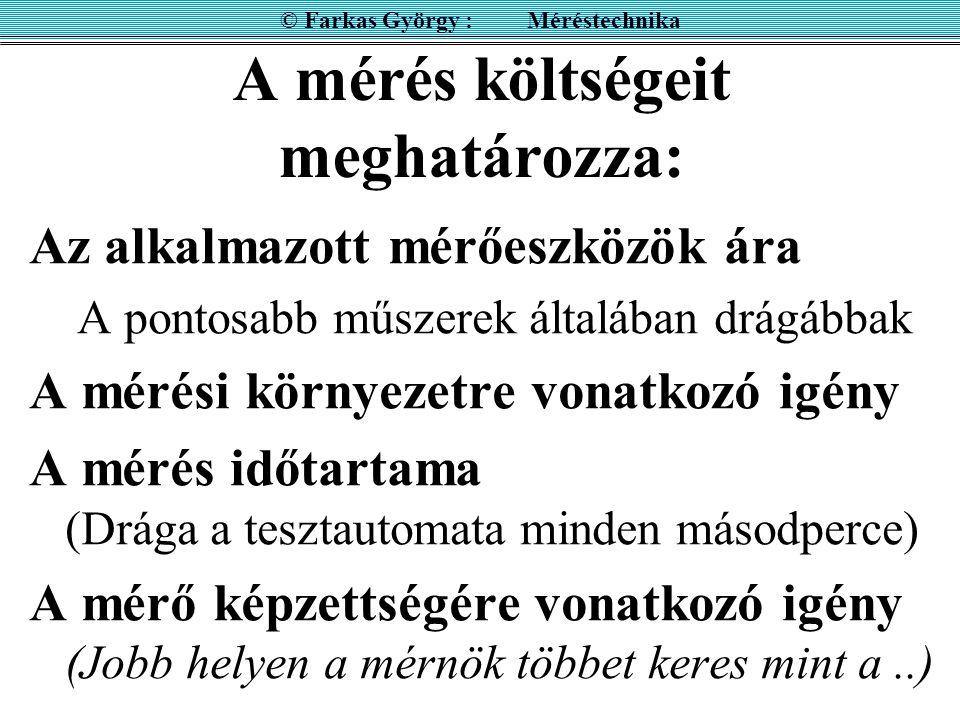 Fontos megjegyzés a pontosságról !!! © Farkas György : Méréstechnika A pontosságra (megengedhető hibára) vonatkozó ismeret nélkül a mérés eredménye ne