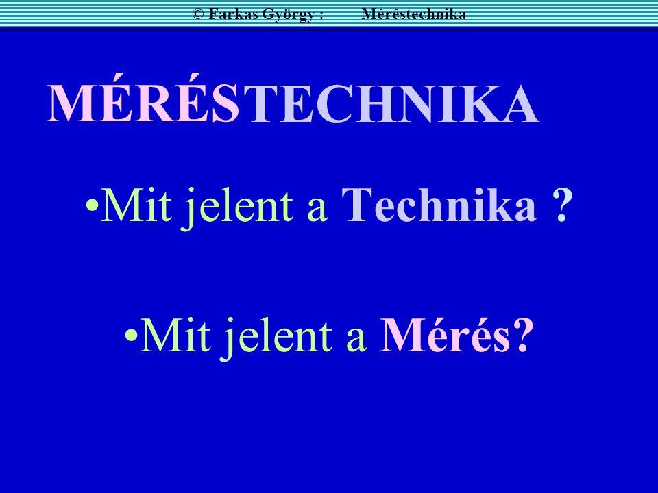 A mér nök alapvető feladata a mérés akár tervező akár gyártó akár beruházó akár üzemeltető © Farkas György : Méréstechnika engineer = mérnök, de gépés