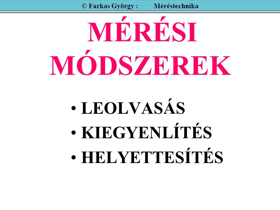"""MÉRENDŐ: © Farkas György : Méréstechnika D evice U nder T est MÉRŐESZKÖZ: M """"DUT"""