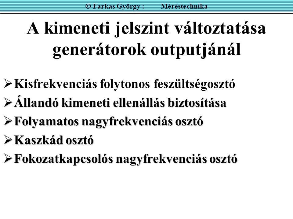 A kimeneti jelszint változtatása generátorok outputjánál  Kisfrekvenciás folytonos feszültségosztó  Állandó kimeneti ellenállás biztosítása  Folyam