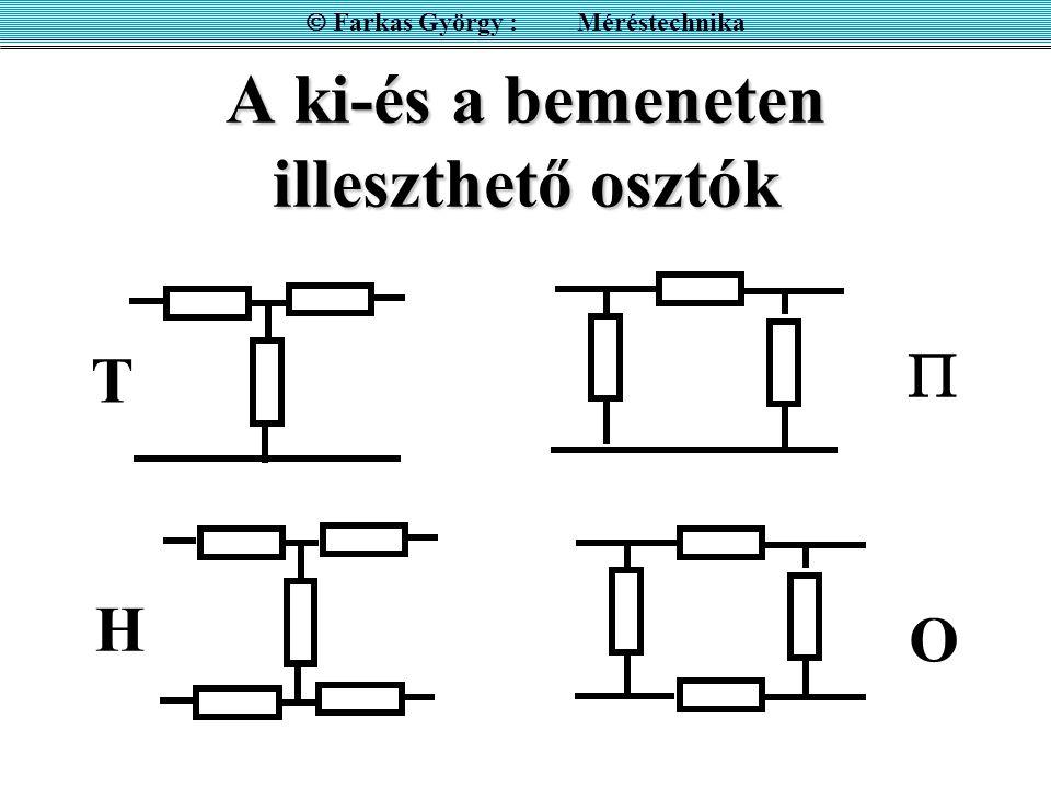 A ki-és a bemeneten illeszthető osztók  Farkas György : Méréstechnika T H O 