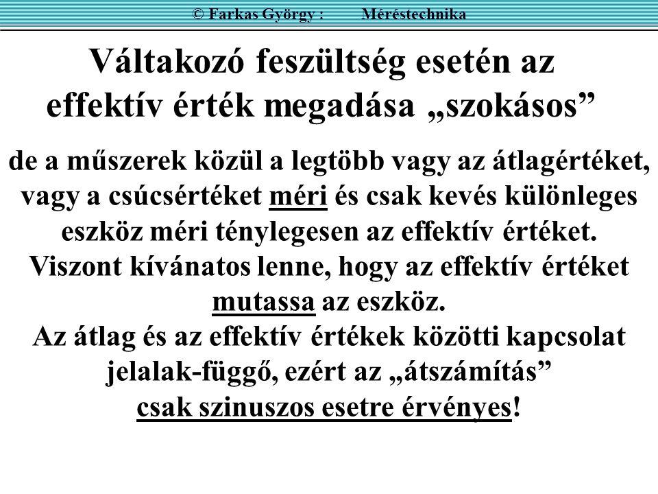 """Váltakozó feszültség esetén az effektív érték megadása """"szokásos © Farkas György : Méréstechnika U 2 eff = 1 T  0 T [u(t)] 2 dt Szinuszos feszültségnél: u(t) = U 0 sin  t U eff = U 0 / √ 2"""