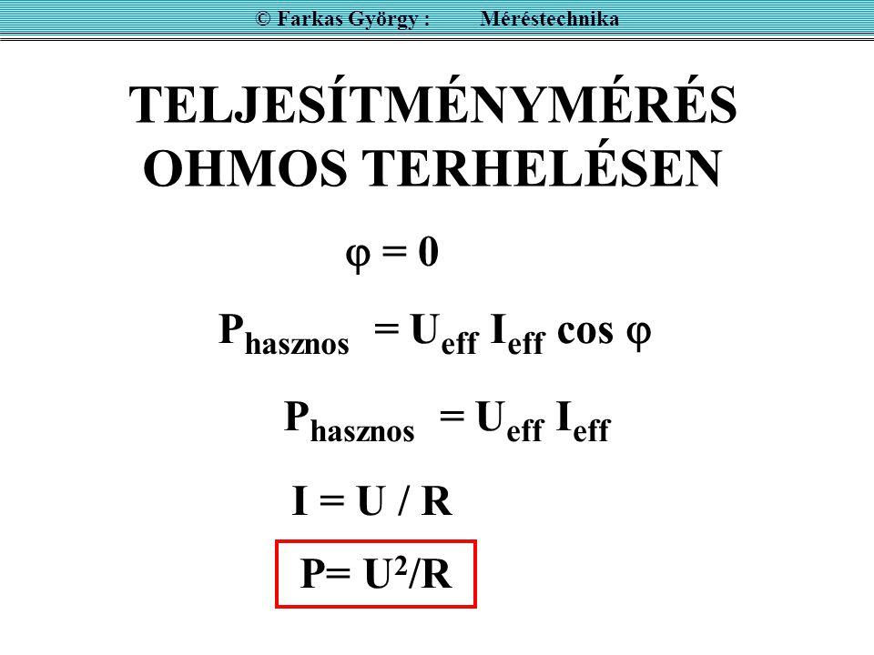 TELJESÍTMÉNYMÉRÉS Pillanatérték: p(t) = u(t) i(t) Átlagérték: Szinuszos eset: P összes = U eff I eff [VA] P hasznos = U eff I eff cos  [W] P meddő = U eff I eff sin  [W] © Farkas György : Méréstechnika P = 1 T  0 p(t)dt T