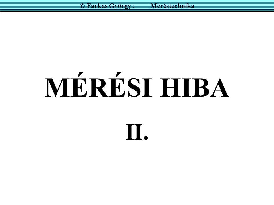 II. MÉRÉSI HIBA © Farkas György : Méréstechnika