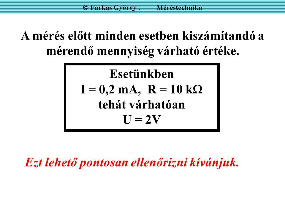  Farkas György : Méréstechnika A mérés előtt minden esetben kiszámítandó a mérendő mennyiség várható értéke.