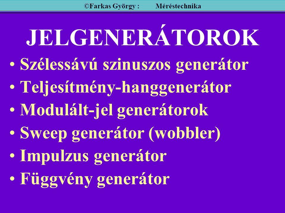 JELGENERÁTOROK Szélessávú szinuszos generátor Teljesítmény-hanggenerátor Modulált-jel generátorok Sweep generátor (wobbler) Impulzus generátor Függvén