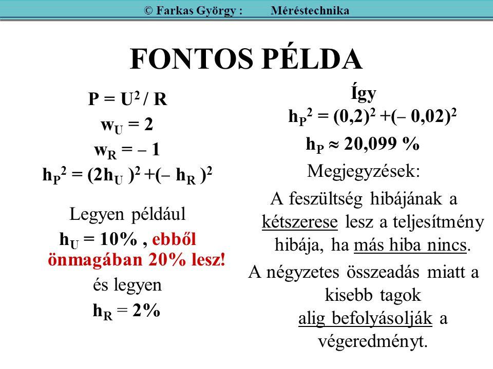 FONTOS PÉLDA P = U 2 / R w U = 2 w R =  1 h P 2 = (2h U ) 2 +(  h R ) 2 Legyen például h U = 10%, ebből önmagában 20% lesz.