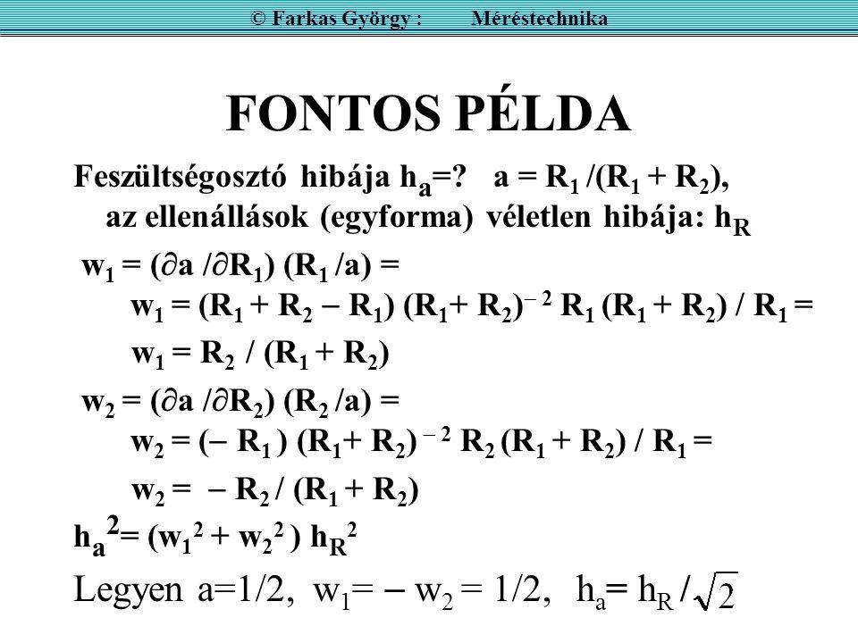 FONTOS PÉLDA Feszültségosztó hibája h a =.