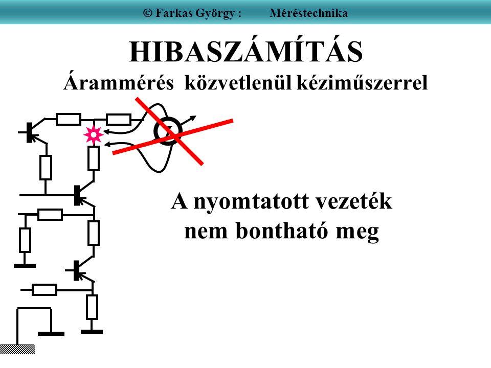 HIBASZÁMÍTÁS Árammérés közvetlenül kéziműszerrel  Farkas György : Méréstechnika I A nyomtatott vezeték nem bontható meg