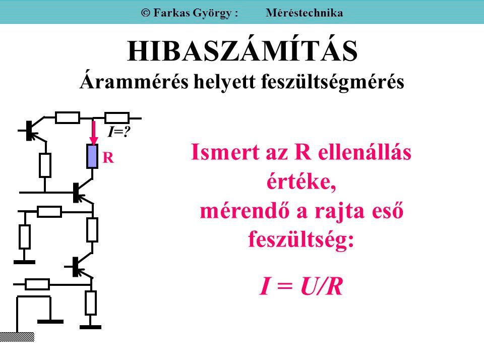 HIBASZÁMÍTÁS Árammérés helyett feszültségmérés  Farkas György : Méréstechnika I=.