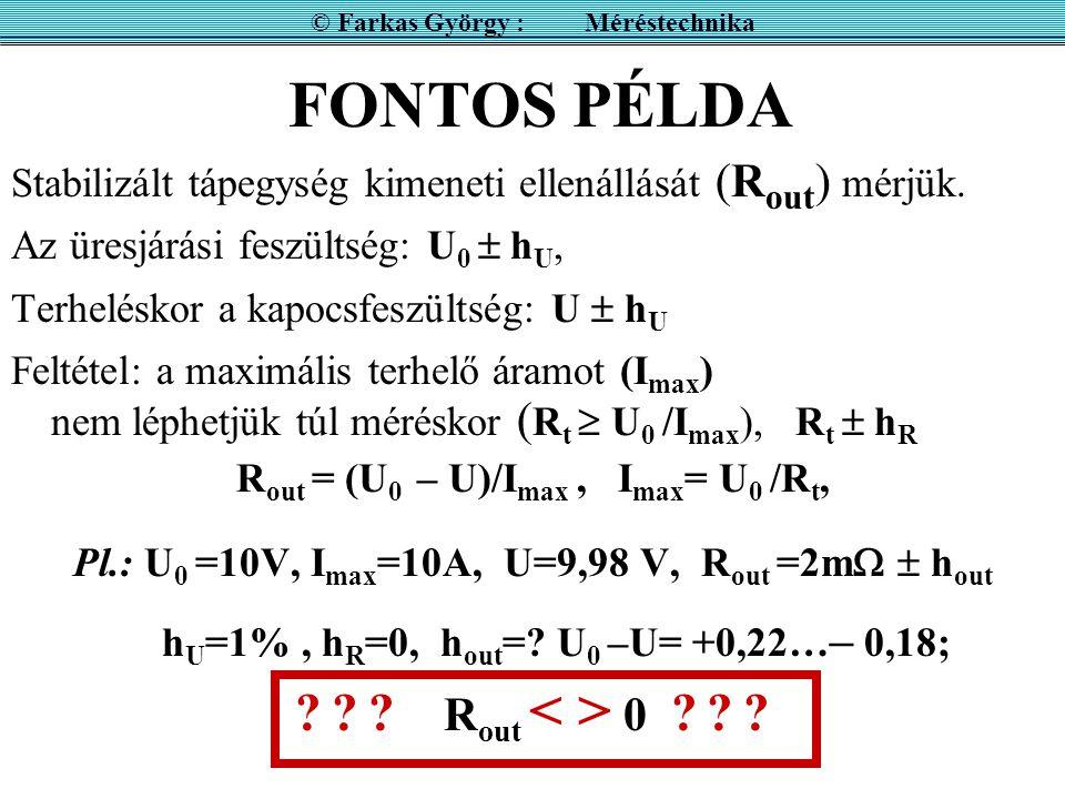 FONTOS PÉLDA Stabilizált tápegység kimeneti ellenállását (R out ) mérjük.