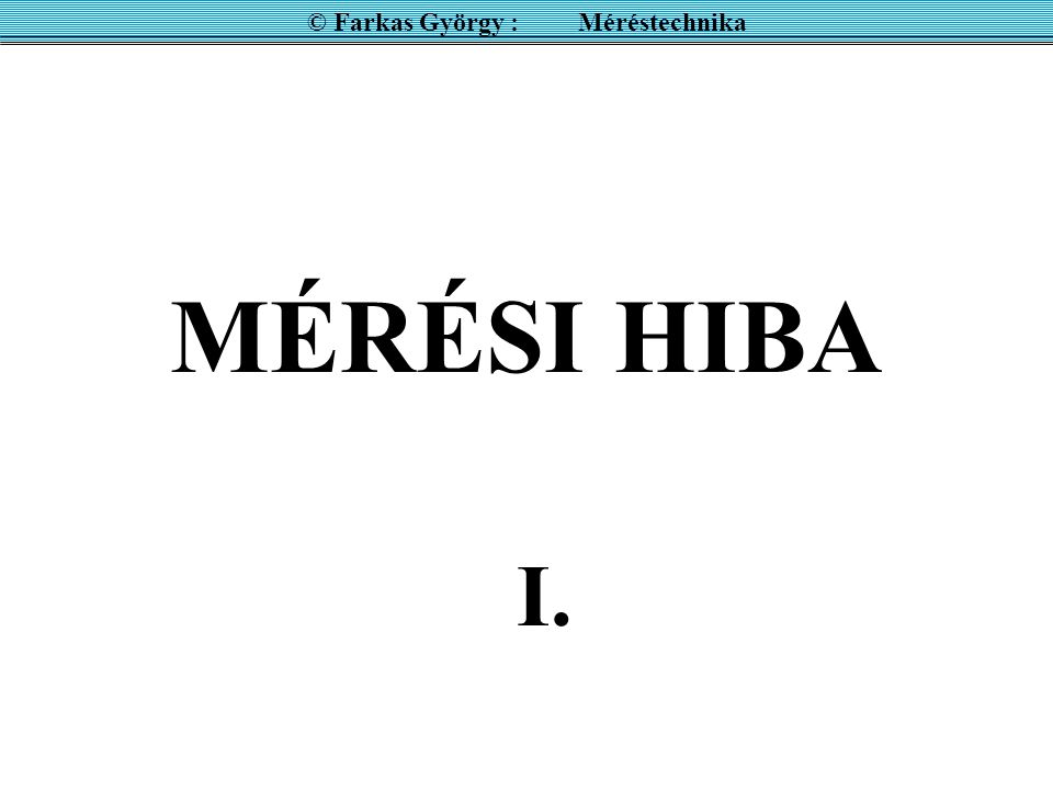 MÉRÉSI HIBA I. © Farkas György : Méréstechnika