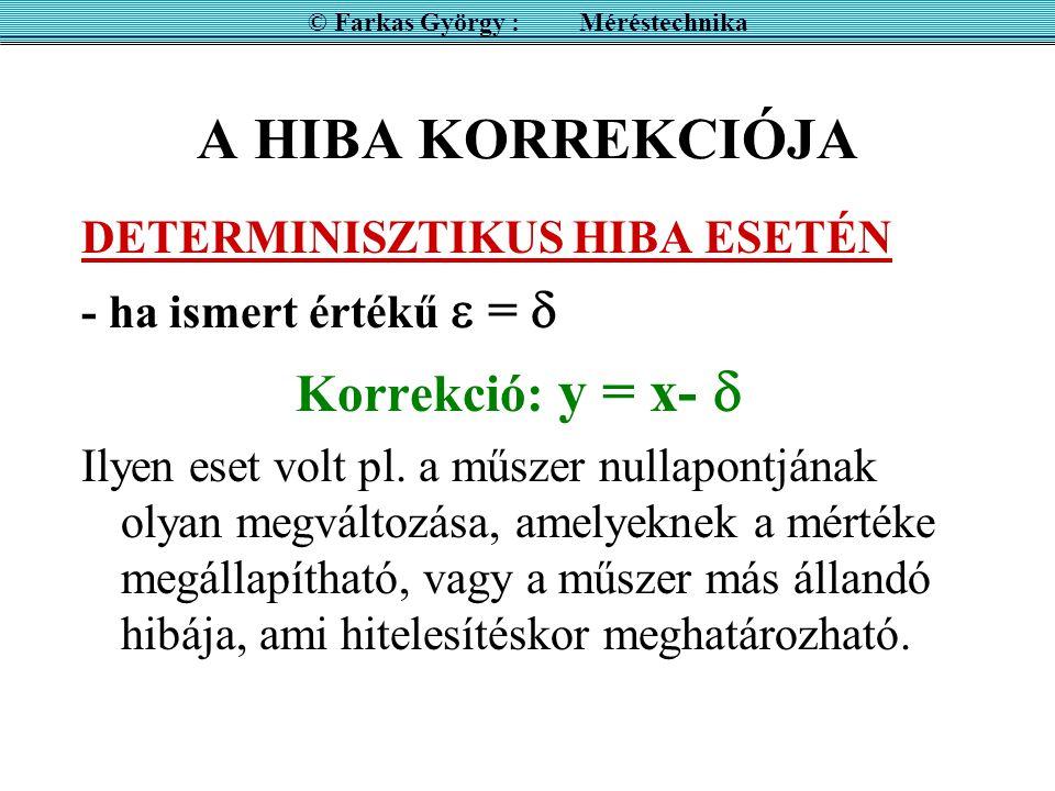 A HIBA KORREKCIÓJA DETERMINISZTIKUS HIBA ESETÉN - ha ismert értékű  =  Korrekció: y = x-  Ilyen eset volt pl. a műszer nullapontjának olyan megvált