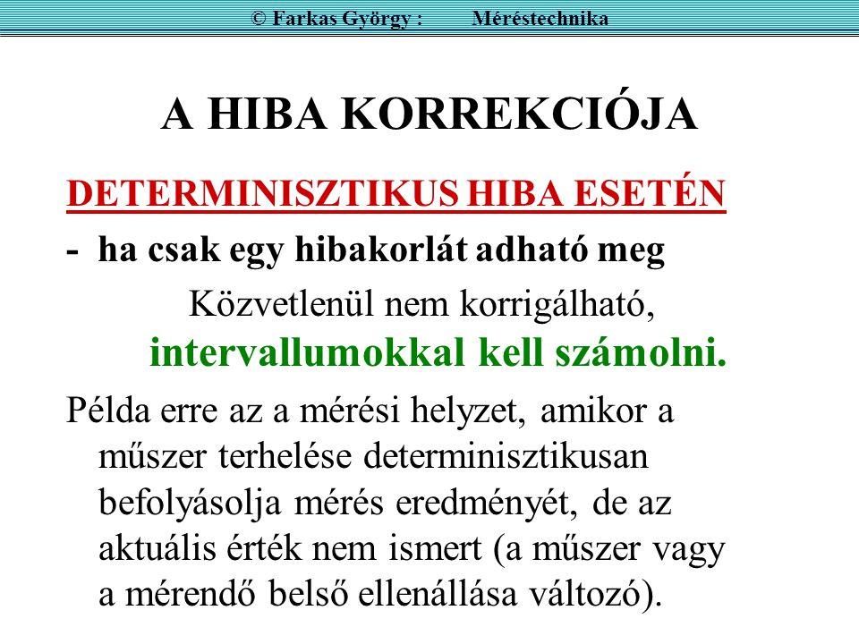 A HIBA KORREKCIÓJA DETERMINISZTIKUS HIBA ESETÉN - ha csak egy hibakorlát adható meg Közvetlenül nem korrigálható, intervallumokkal kell számolni. Péld