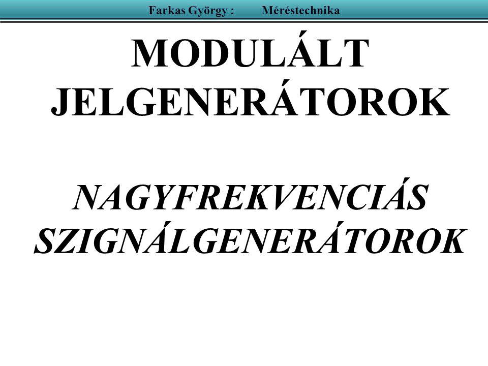 MODULÁLT JELGENERÁTOROK NAGYFREKVENCIÁS SZIGNÁLGENERÁTOROK Farkas György : Méréstechnika