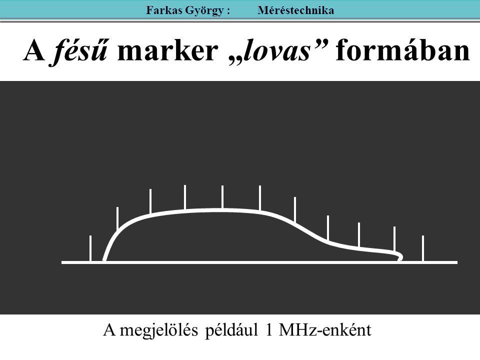 """A fésű marker """"lovas"""" formában Farkas György : Méréstechnika A megjelölés például 1 MHz-enként"""