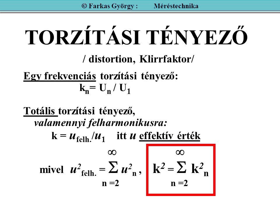 Egy frekvenciás torzítási tényező: k n = U n / U 1 Totális torzítási tényező, valamennyi felharmonikusra: k = u felh.