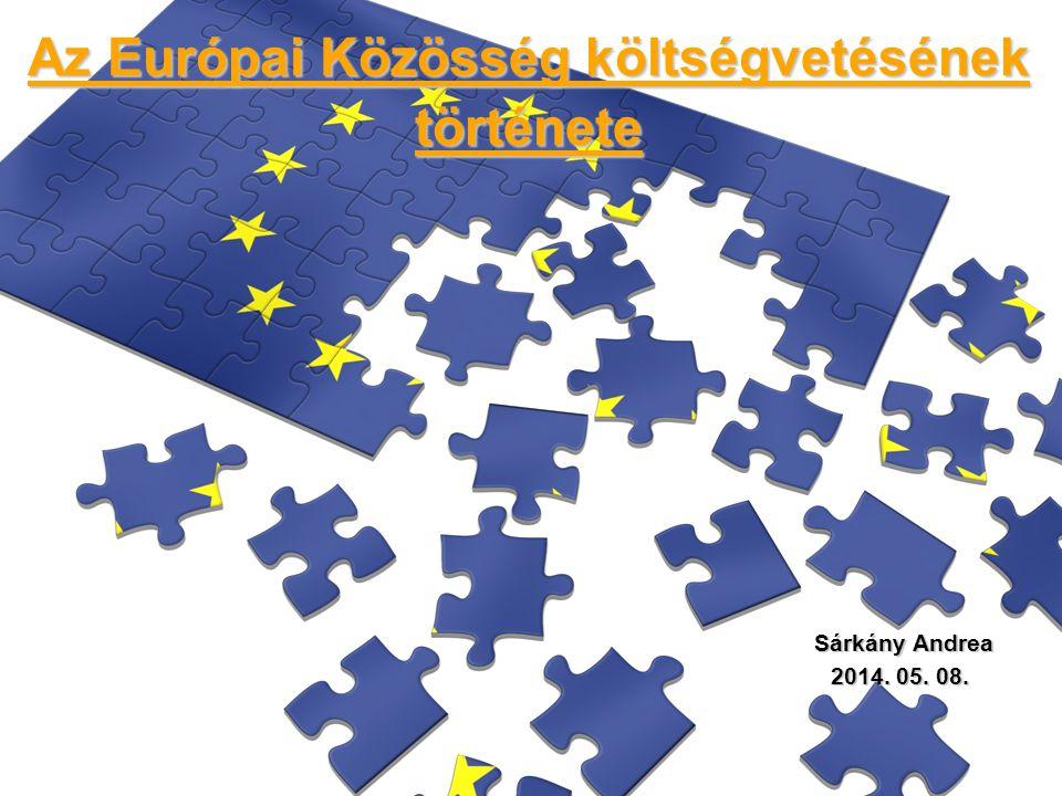 Az Európai Közösség költségvetésének története Sárkány Andrea Sárkány Andrea 2014. 05. 08.