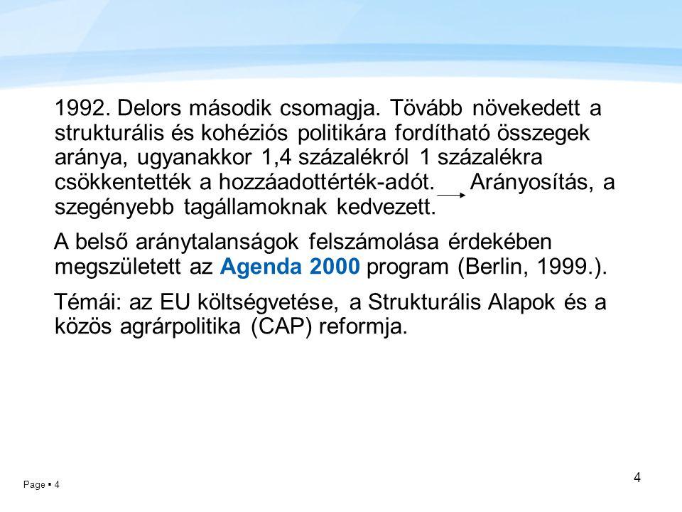 Page  4 4 1992. Delors második csomagja. Tövább növekedett a strukturális és kohéziós politikára fordítható összegek aránya, ugyanakkor 1,4 százalékr