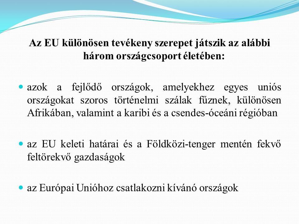 Az EU különösen tevékeny szerepet játszik az alábbi három országcsoport életében: azok a fejlődő országok, amelyekhez egyes uniós országokat szoros tö