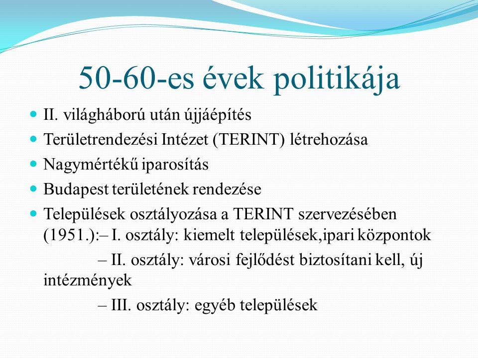 50-60-es évek politikája II. világháború után újjáépítés Területrendezési Intézet (TERINT) létrehozása Nagymértékű iparosítás Budapest területének ren