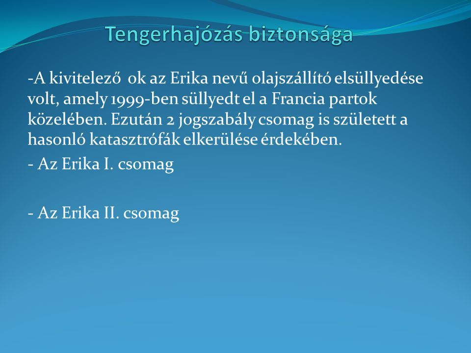 -A kivitelező ok az Erika nevű olajszállító elsüllyedése volt, amely 1999-ben süllyedt el a Francia partok közelében. Ezután 2 jogszabály csomag is sz