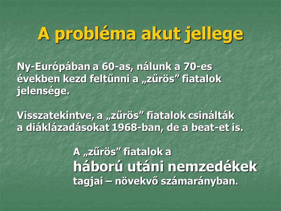 """A probléma akut jellege Ny-Európában a 60-as, nálunk a 70-es években kezd feltűnni a """"zűrös"""" fiatalok jelensége. Visszatekintve, a """"zűrös"""" fiatalok cs"""