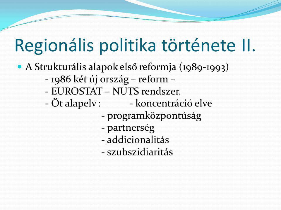 Regionális politika története II. A Strukturális alapok első reformja (1989-1993) - 1986 két új ország – reform – - EUROSTAT – NUTS rendszer. - Öt ala