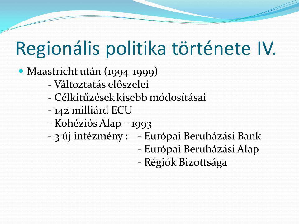 Regionális politika története IV. Maastricht után (1994-1999) - Változtatás előszelei - Célkitűzések kisebb módosításai - 142 milliárd ECU - Kohéziós