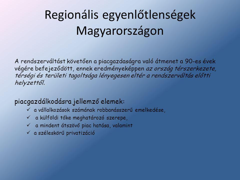 Regionális egyenlőtlenségek Magyarországon A rendszerváltást követően a piacgazdaságra való átmenet a 90-es évek végére befejeződött, ennek eredmények