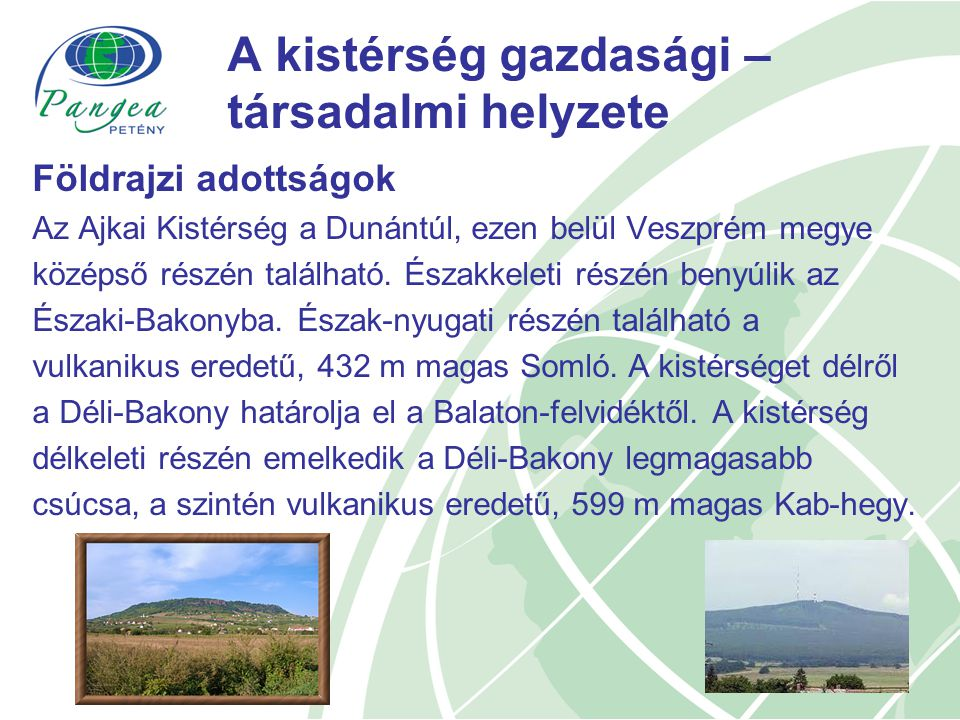 4 A kistérség gazdasági – társadalmi helyzete Földrajzi adottságok Az Ajkai Kistérség a Dunántúl, ezen belül Veszprém megye középső részén található.