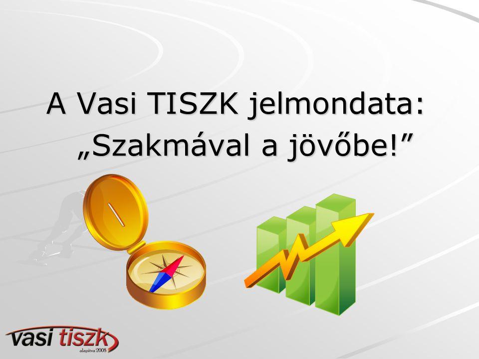 A Vasi TISZK megalakulása Alapító okirat: 2008. március 1.