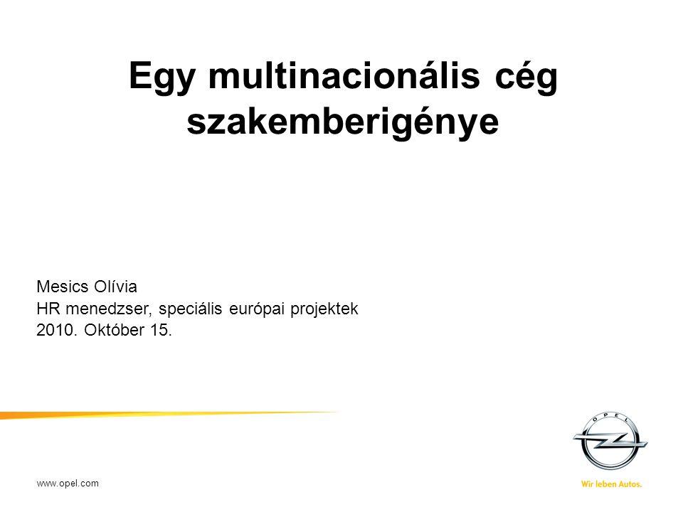 www.opel.com Egy multinacionális cég szakemberigénye Mesics Olívia HR menedzser, speciális európai projektek 2010. Október 15. XX-XX-2009Name of prese