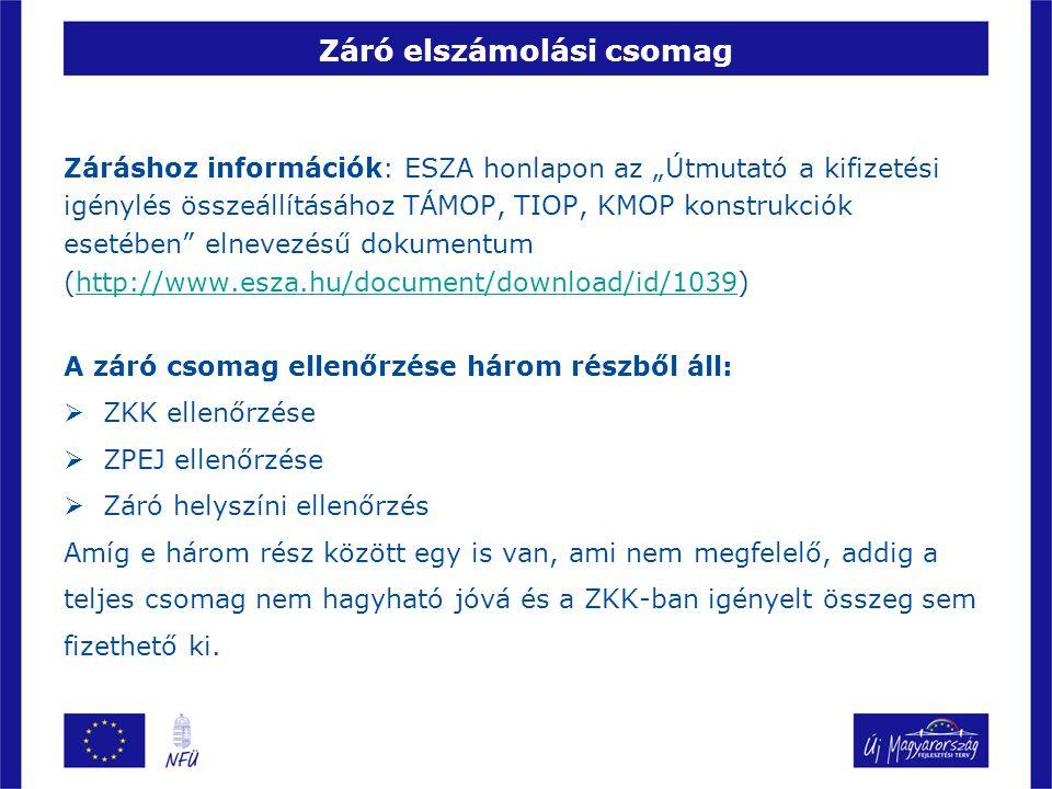 """Záró elszámolási csomag Záráshoz információk: ESZA honlapon az """"Útmutató a kifizetési igénylés összeállításához TÁMOP, TIOP, KMOP konstrukciók esetében elnevezésű dokumentum (http://www.esza.hu/document/download/id/1039)http://www.esza.hu/document/download/id/1039 A záró csomag ellenőrzése három részből áll:  ZKK ellenőrzése  ZPEJ ellenőrzése  Záró helyszíni ellenőrzés Amíg e három rész között egy is van, ami nem megfelelő, addig a teljes csomag nem hagyható jóvá és a ZKK-ban igényelt összeg sem fizethető ki."""