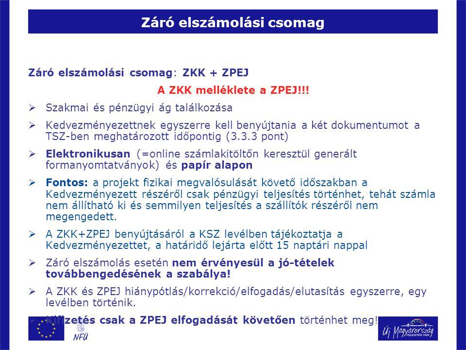 Záró elszámolási csomag Záró elszámolási csomag: ZKK + ZPEJ A ZKK melléklete a ZPEJ!!!  Szakmai és pénzügyi ág találkozása  Kedvezményezettnek egysz