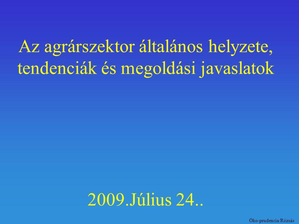 Az agrárszektor általános helyzete, tendenciák és megoldási javaslatok 2009.Július 24..