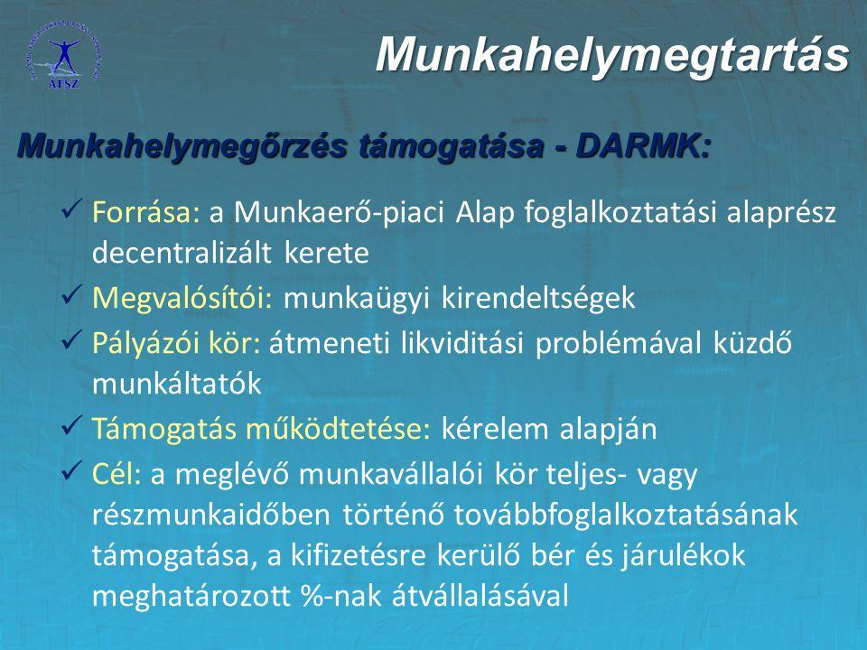 Munkahelymegőrzés támogatása - DARMK: Forrása: a Munkaerő-piaci Alap foglalkoztatási alaprész decentralizált kerete Megvalósítói: munkaügyi kirendelts