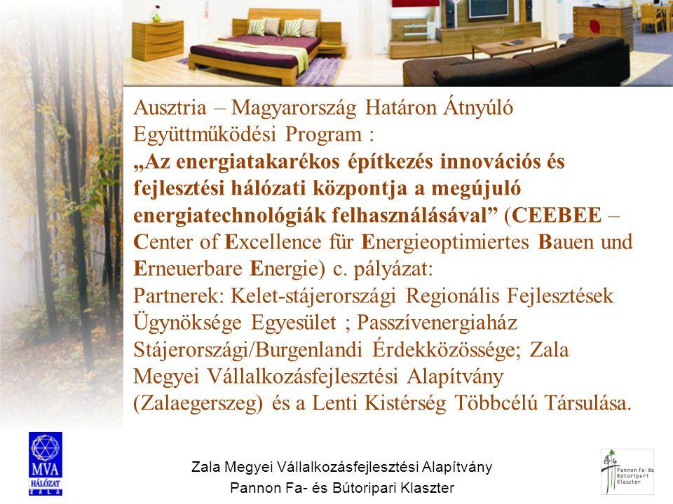 """Zala Megyei Vállalkozásfejlesztési Alapítvány Pannon Fa- és Bútoripari Klaszter Ausztria – Magyarország Határon Átnyúló Együttműködési Program : """"Az e"""