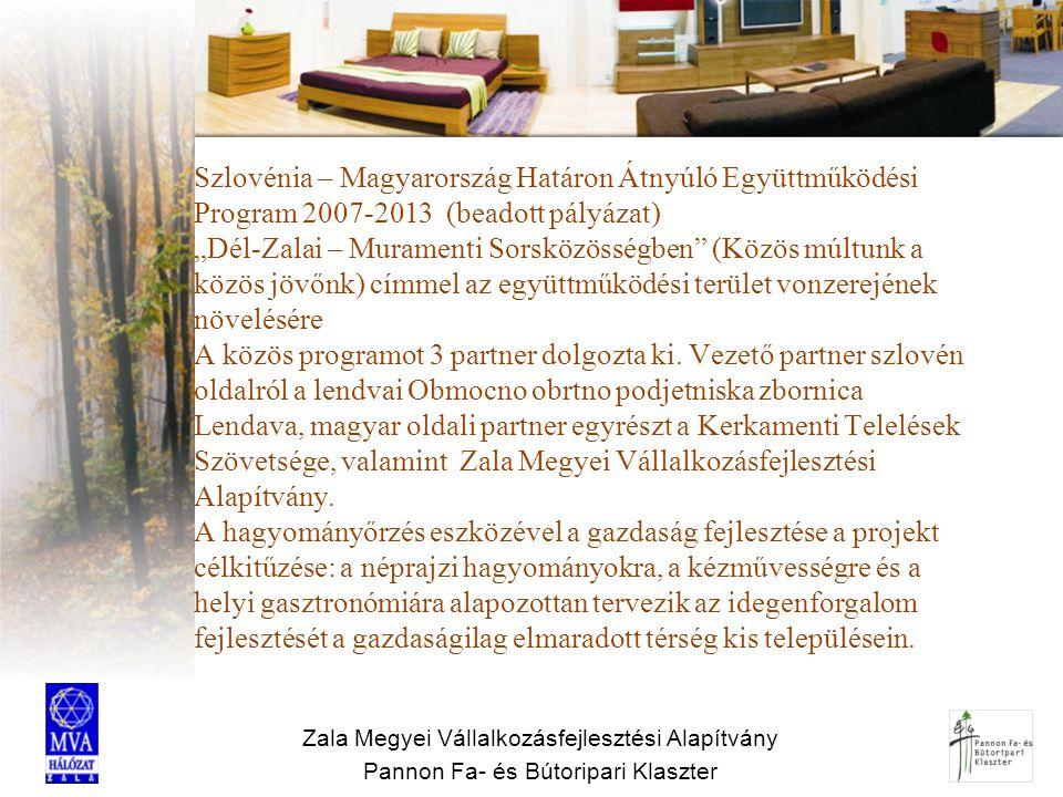 Zala Megyei Vállalkozásfejlesztési Alapítvány Pannon Fa- és Bútoripari Klaszter Szlovénia – Magyarország Határon Átnyúló Együttműködési Program 2007-2
