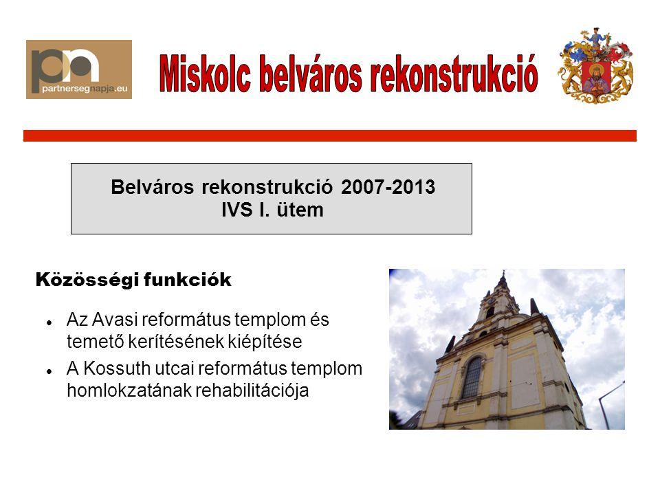 Az Avasi református templom és temető kerítésének kiépítése A Kossuth utcai református templom homlokzatának rehabilitációja Belváros rekonstrukció 2007-2013 IVS I.