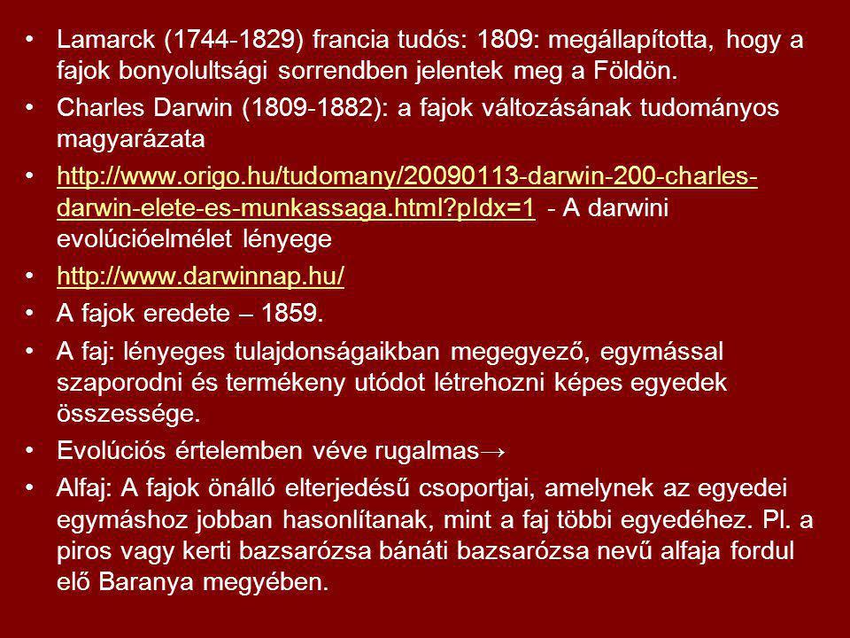Lamarck (1744-1829) francia tudós: 1809: megállapította, hogy a fajok bonyolultsági sorrendben jelentek meg a Földön. Charles Darwin (1809-1882): a fa