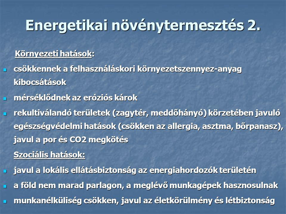 Energetikai növénytermesztés 2. Környezeti hatások: Környezeti hatások: csökkennek a felhasználáskori környezetszennyez-anyag kibocsátások csökkennek