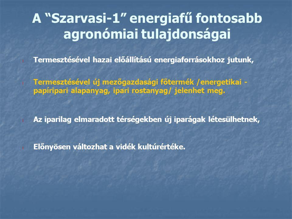 """A """"Szarvasi-1"""" energiafű fontosabb agronómiai tulajdonságai l Termesztésével hazai előállítású energiaforrásokhoz jutunk, l Termesztésével új mezőgazd"""