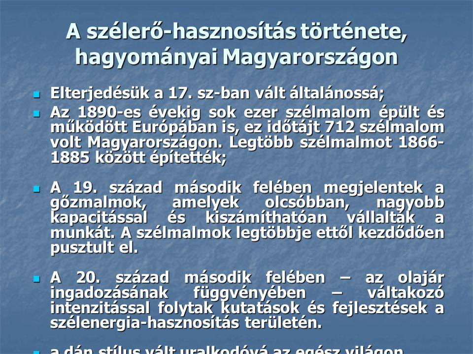 A szélerő-hasznosítás története, hagyományai Magyarországon Elterjedésük a 17. sz-ban vált általánossá; Elterjedésük a 17. sz-ban vált általánossá; Az
