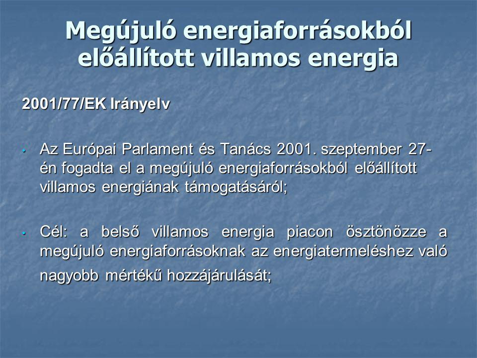 Megújuló energiaforrásokból előállított villamos energia 2001/77/EK Irányelv Az Európai Parlament és Tanács 2001. szeptember 27- én fogadta el a megúj