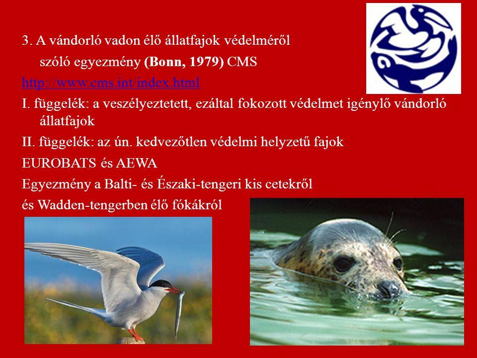 3. A vándorló vadon élő állatfajok védelméről szóló egyezmény (Bonn, 1979) CMS http://www.cms.int/index.html I. függelék: a veszélyeztetett, ezáltal f