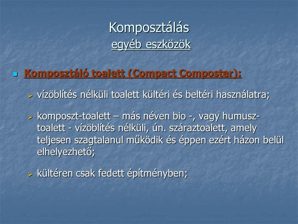 Komposztálás egyéb eszközök Komposztáló toalett (Compact Composter): Komposztáló toalett (Compact Composter):  vízöblítés nélküli toalett kültéri és