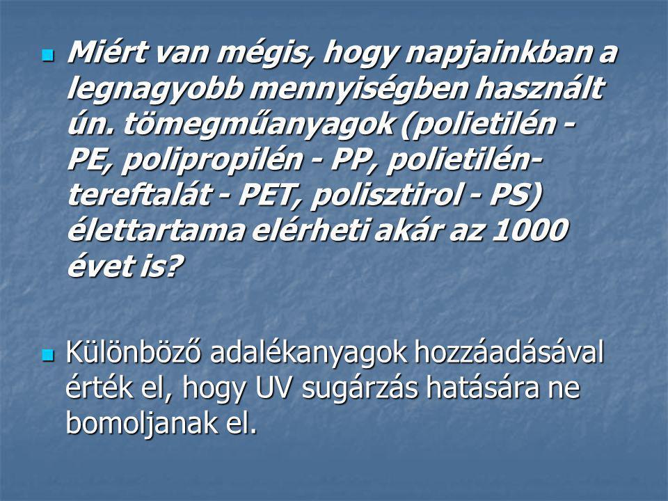 Miért van mégis, hogy napjainkban a legnagyobb mennyiségben használt ún. tömegműanyagok (polietilén - PE, polipropilén - PP, polietilén- tereftalát -